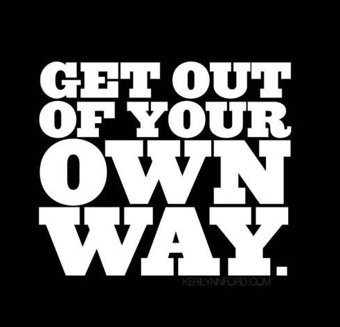 Get-out-of-your-own-way1